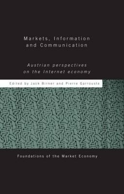 Markets, Information and Communication: Austrian Perspectives on the Internet Economy - Foundations of the Market Economy S. (Hardback)