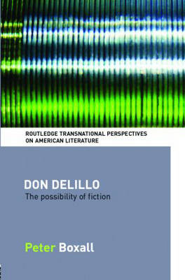 Don Delillo: The Possibility of Fiction - Routledge Transnational Perspectives on American Literature v. 2 (Hardback)