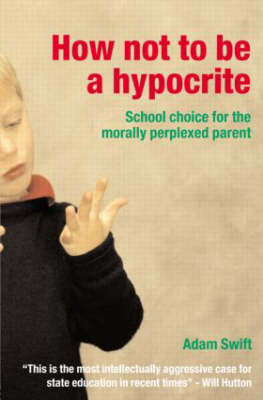 How Not to be a Hypocrite: School Choice for the Morally Perplexed Parent (Paperback)