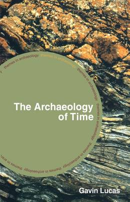 The Archaeology of Time - Themes in Archaeology Series (Paperback)