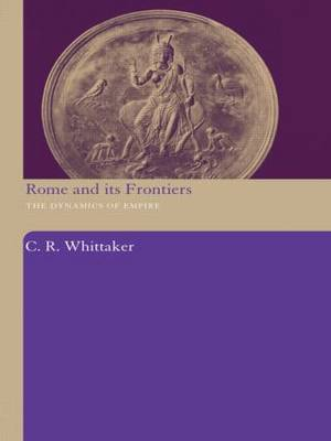 Rome and it's Frontiers: The Dynamics of Empire (Hardback)