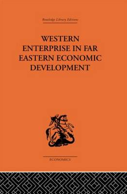 Western Enterprise in Far Eastern Economic Development (Hardback)