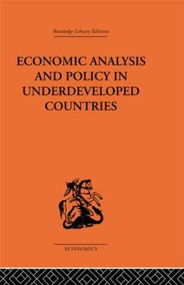 Economic Analysis and Policy in Underdeveloped Countries (Hardback)