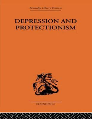 Depression & Protectionism: Britain Between the Wars (Hardback)