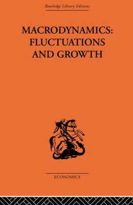 Macrodynamics: Fluctuations and Growth: A Study of the Economy in Equilibrium and Disequilibrium (Hardback)