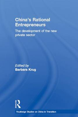 China's Rational Entrepreneurs: The Development of the New Private Sector - Routledge Studies on China in Transition (Hardback)
