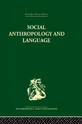 Social Anthropology and Language - Routledge Library Editions: Anthropology & Ethnography (Hardback)