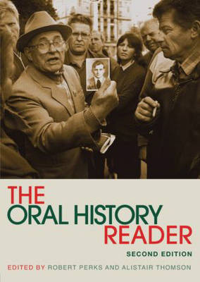 The Oral History Reader - Routledge Readers in History (Paperback)