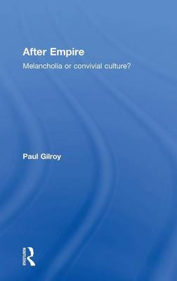 After Empire: Melancholia or Convivial Culture? (Hardback)