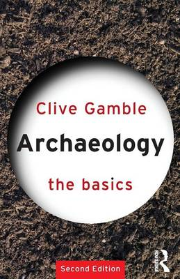 Archaeology: The Basics - The Basics v. 10 (Paperback)