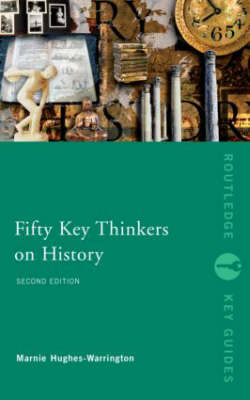 Fifty Key Thinkers on History - Routledge Key Guides v. 10 (Paperback)