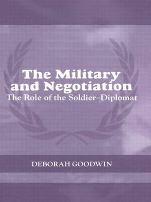 The Military and Negotiation: The Role of the Soldier/Diplomat - Cass Series on Peacekeeping (Paperback)