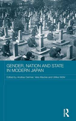 Gender, Nation and State in Modern Japan - ASAA Women in Asia Series (Hardback)