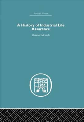 A History of Industrial Life Assurance - Economic History (Hardback)