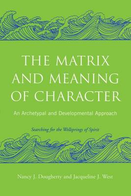 The Matrix and Meaning of Character: An Archetypal and Developmental Approach (Hardback)