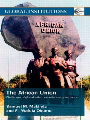 The African Union: Challenges of Globalization, Security, and Governance - Global Institutions (Paperback)