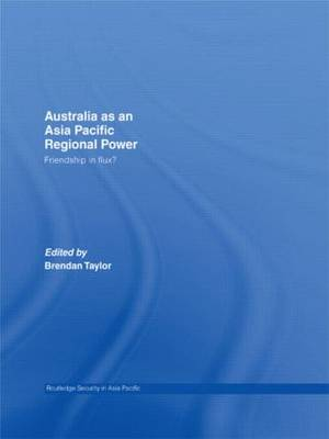 Australia as an Asia Pacific Regional Power: Friendships in Flux? - Routledge Security in Asia Pacific Series (Hardback)