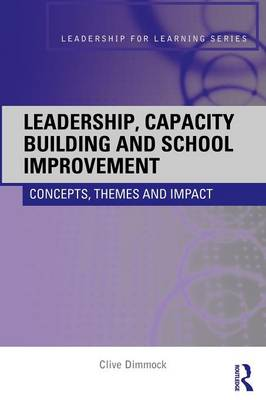 Leadership, Capacity Building and School Improvement: Concepts, Themes and Impact - Leadership for Learning Series v. 1 (Paperback)