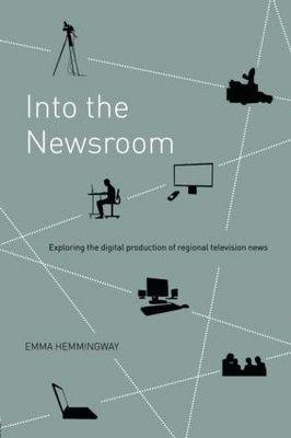 Into the Newsroom: Exploring the Digital Production of Regional Television News (Paperback)