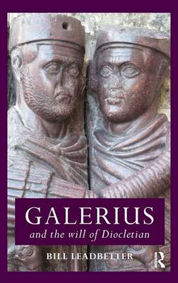 Galerius and the Will of Diocletian - Roman Imperial Biographies (Hardback)