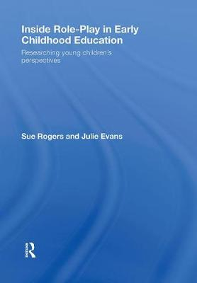 Inside Role Play in Early Childhood Education: Researching Young Children's Perspectives (Hardback)