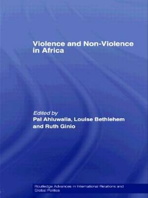 Violence and Non-violence in Africa: Multidisciplinary Perspectives - Routledge Advances in International Relations and Global Politics v. 54 (Hardback)
