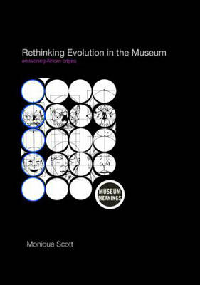 Rethinking Evolution in the Museum: Envisioning African Origins - Museum Meanings (Hardback)