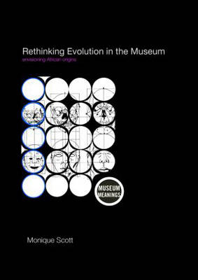 Rethinking Evolution in the Museum: Envisioning African Origins - Museum Meanings v. 1 (Paperback)