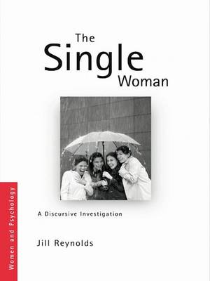 The Single Woman: A Discursive Investigation - Women and Psychology 5 (Hardback)
