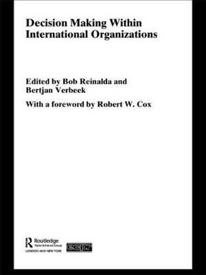 Decision Making Within International Organisations - Routledge/ECPR Studies in European Political Science (Paperback)