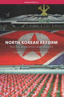 North Korean Reform: Politics, Economics and Security - Adelphi Series 382 (Paperback)