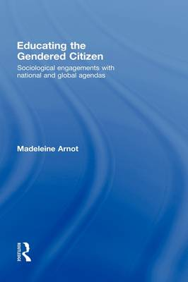 Educating the Gendered Citizen: Sociological Engagements with National and Global Agendas (Hardback)
