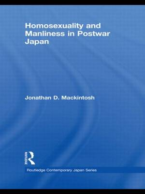 Homosexuality and Manliness in Postwar Japan - Routledge Contemporary Japan Series (Hardback)