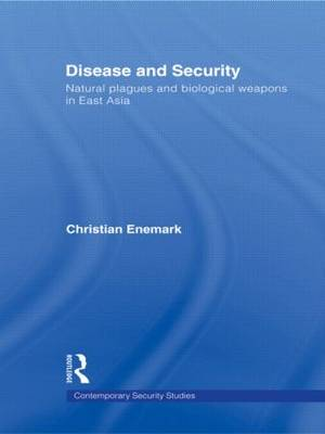 Disease and Security: Natural Plagues and Biological Weapons in East Asia - Contemporary Security Studies (Hardback)