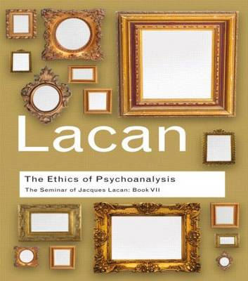 Ethics of Psychoanalysis: Book VII: The Seminar of Jacques Lacan - Routledge Classics (Paperback)