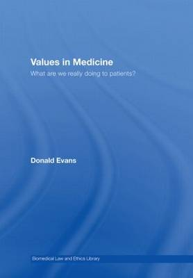Values in Medicine: What are We Really Doing to Patients? - Biomedical Law & Ethics Library (Hardback)