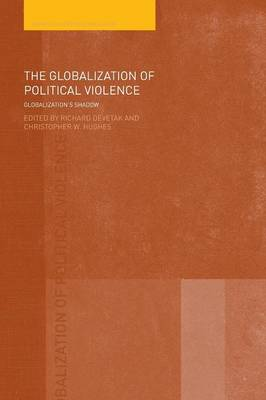 The Globalization of Political Violence: Globalization's Shadow - Routledge Studies in Globalisation v. 10 (Paperback)