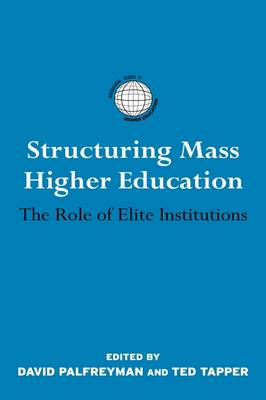 Structuring Mass Higher Education: The Role of Elite Institutions - International Studies in Higher Education (Hardback)