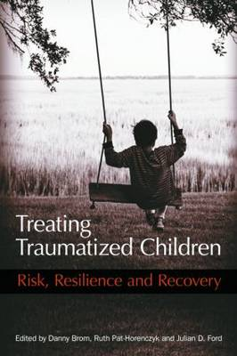 Treating Traumatized Children: Risk, Resilience, and Recovery (Hardback)
