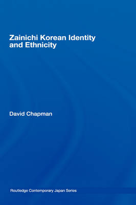 Zainichi Korean Identity and Ethnicity - Routledge Contemporary Japan Series (Hardback)