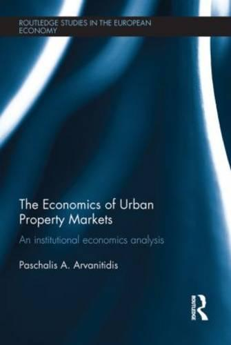 The Economics of Urban Property Markets: An Institutional Economics Analysis - Routledge Studies in the European Economy (Hardback)
