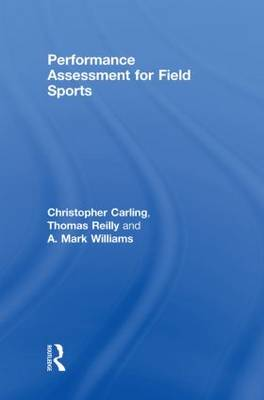 Performance Assessment for Field Sports: Physiological, Psychological and Match Notational Assessment in Practice (Hardback)