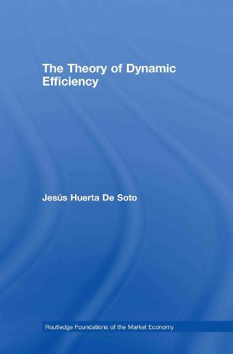 The Theory of Dynamic Efficiency - Routledge Foundations of the Market Economy v. 28 (Hardback)
