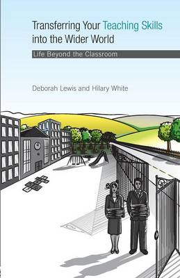 Transferring Your Teaching Skills into the Wider World: Life Beyond the Classroom (Paperback)