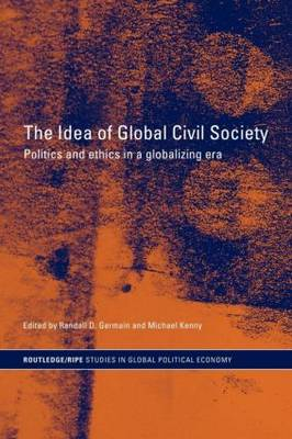 The Idea of Global Civil Society: Ethics and Politics in a Globalizing Era - RIPE Series in Global Political Economy (Paperback)