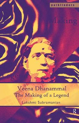 Veena Dhanammal: The Making of a Legend - Pathfinders (Paperback)