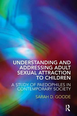 Understanding and Addressing Adult Sexual Attraction to Children: A Study of Paedophiles in Contemporary Society (Paperback)