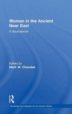 Women in the Ancient Near East: A Sourcebook - Routledge Sourcebooks for the Ancient World (Hardback)