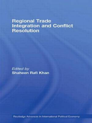 Regional Trade Integration and Conflict Resolution - Routledge Advances in International Political Economy v. 10 (Paperback)