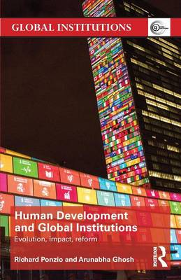 Human Development and Global Institutions: Evolution, Impact, Reform - Global Institutions v. 49 (Paperback)